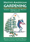 Native American Gardening: Storeis, Projects and Receipes...