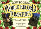 How To Grow Wold Record Tomatoes